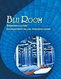 Blu Room: Sperimenta il futuro. Costruisci ponti tra luce, frequenza e suono
