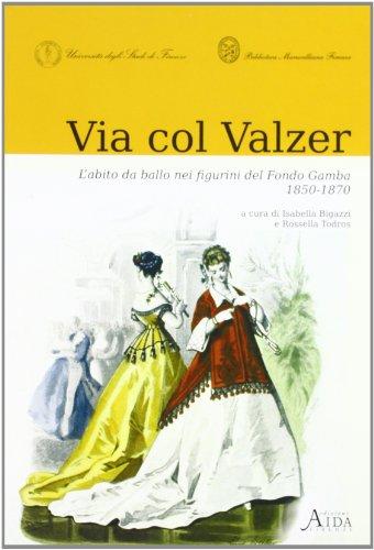 Via col valzer. L'abito da ballo nei figurini del fondo Gamba 1850-1870