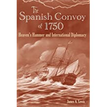 The Spanish Convoy of 1750: Heaven's Hammer and International Diplomacy (New Perspectives on Maritime History & Nautical Archaeology)