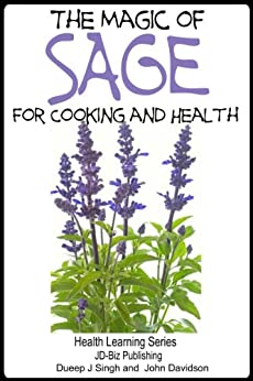 The Magic of Sage For Cooking and Health (Health Learning Series Book 67) (English Edition) par [Davidson, John, Singh, Dueep J.]