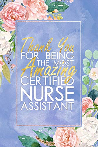 CNA Nurse Gift: Thank You For Being The Most Amazing Certified Nurse Assistant | Blank Lined Certified Nurse Assistant Journal Notebook | 100+ Pages - Cna Training