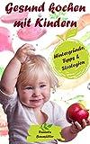 Gesund kochen mit Kindern: Hintergründe, Tipps & Strategien (Kinder- Küche 1)