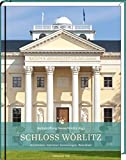 Schloss Wörlitz: Das Landhaus des Fürsten Franz von Anhalt-Dessau (1740 - 1817) - Kulturstiftung DessauWörlitz (Hg.)