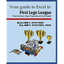 Your guide to Excel in First Lego League: Robot Architecture, Design, Programming and Game Strategies (English Edition)