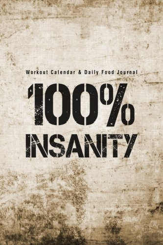 Workout Calendar & Daily Food Journal: 100% Insanity
