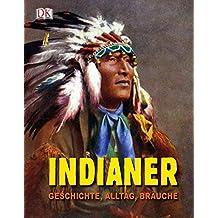 Indianer: Geschichte, Alltag, Bräuche