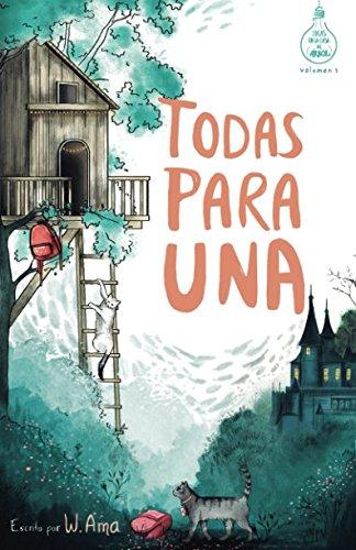 Todas para una (Serie Ideas en la casa del árbol. Volumen 1): Novela infantil-juvenil. Lectura de 8-9 a 11-12 años. Literatura Ficción. Libros para niñas y niños. por W. Ama