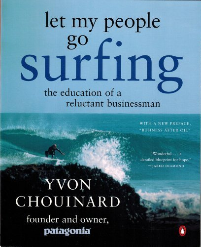 Let My People Go Surfing: The Education of a Reluctant Businessman by Chouinard, Yvon (2006) Paperback