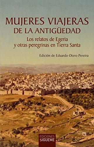 Mujeres viajeras de la antigüedad: Los relatos de Egeria y otras peregrinas en Tierra Santa (El peso de los días)