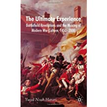 The Ultimate Experience: Battlefield Revelations and the Making of Modern War Culture, 1450-2000 by Yuval Noah Harari (2008-04-15)