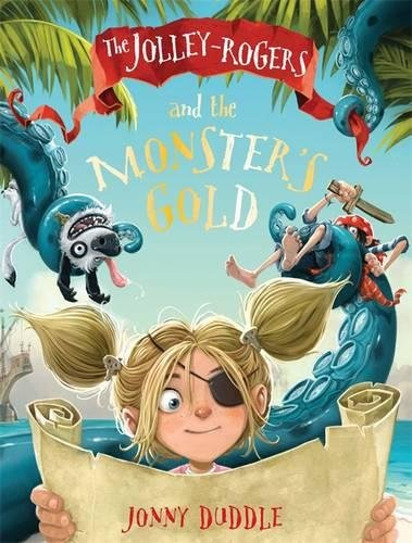 The Jolley-Rogers and the Monster's Gold (Jonny Duddle)