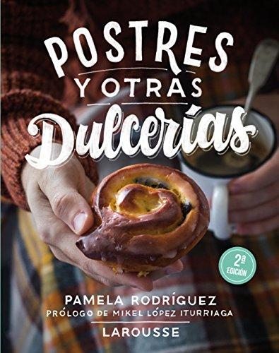 Postres y otras dulcerias (Larousse - Libros Ilustrados/ Prácticos - Gastronomía) por Pamela Rodríguez Rodríguez