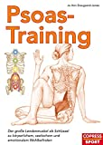 Psoas-Training: Der große Lendenmuskel als Schlussel zu körperlichem, seelischem und emotionalem...