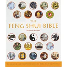 The Feng Shui Bible: Godsfield Bibles: The Definitive Guide to Improving Your Life, Home, Health and Finances by Simon G. Brown (2005-06-15)