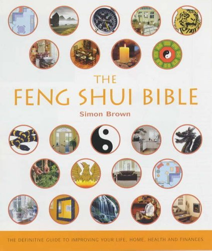 The Feng Shui Bible: The Definitive Guide to Improving Your Life, Home, Health and Finances by Simon Brown (15-Jun-2005) Paperback