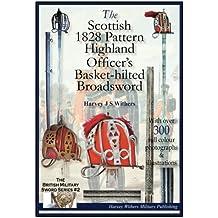 The Scottish 1828 Pattern Highland Officer's Basket-hilted Broadsword: Volume 2 (The British Military Sword)
