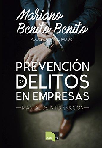 Prevención de delitos en empresas: Manual de introducción por Mariano Benito  Benito