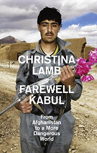 Farewell Kabul: From Afghanistan To A More Dangerous World by Christina Lamb (2015-04-09)