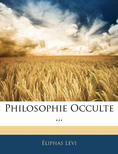 Philosophie Occulte ...