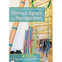Fitness-Spiele mit Handgeräten: 60 Ideen für Kinder und Jugendliche