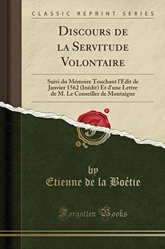 Discours de la Servitude Volontaire: Suivi Du Mémoire Touchant l'Édit de Janvier 1562 (Inédit) Et d'Une Lettre de M. Le Conseiller de Montaigne (Classic Reprint) par Etienne De La Boetie