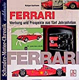 Ferrari. Werbung und Prospekte aus fünf Jahrzehnten (Schrader-Motor-Chronik exklusiv)