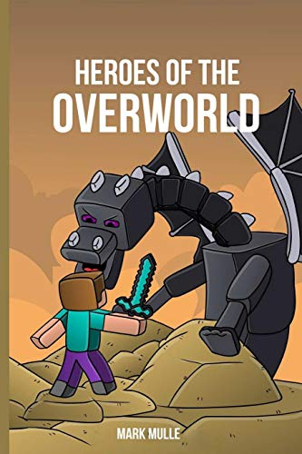 Heroes Of The Overworld: The Great Big Book of Minecraft Adventure Stories for Kids (An Unofficial Minecraft Book for Kids Ages 9 - 12 (Preteen) (Minecraft-bauernhof)