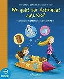 Wo geht der Astronaut aufs Klo?: Vorlesegeschichten für neugierige Kinder (Warum?- Bücher)