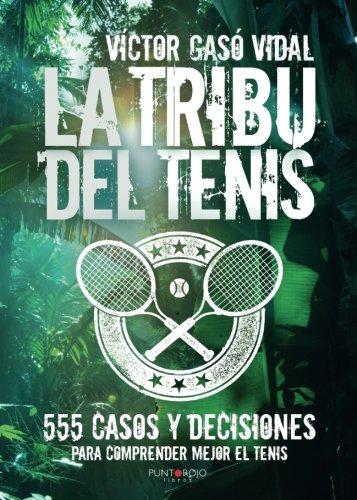 La tribu del Tenis: 555 casos y decisiones para Comprender Mejor el Tenis