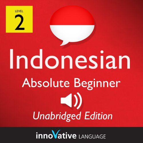 Learn Indonesian - Level 2: Absolute Beginner: Volume 1 (Innovative Language Series - Learn Indonesian from Absolute Beginner to Advanced) (English Edition)