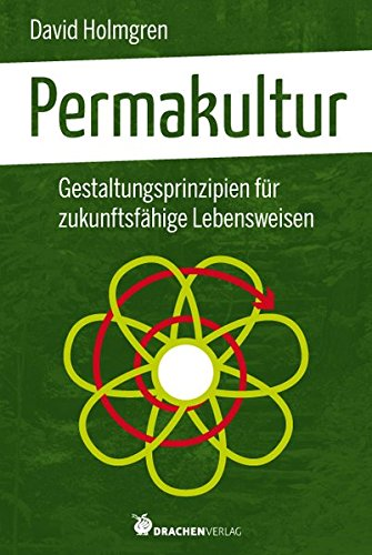 Permakultur. Gestaltungsprinzipien für zukunftsfähige Lebensweisen