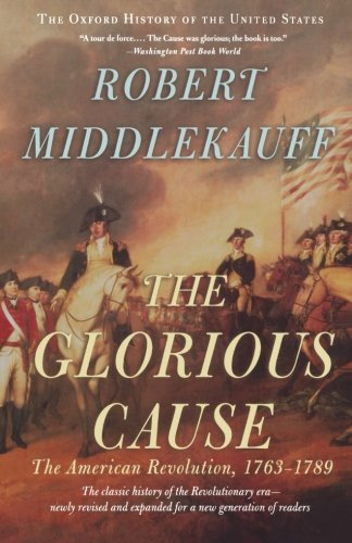 The Glorious Cause: The American Revolution, 1763-1789 (Oxford History of the United States) por Robert Middlekauff
