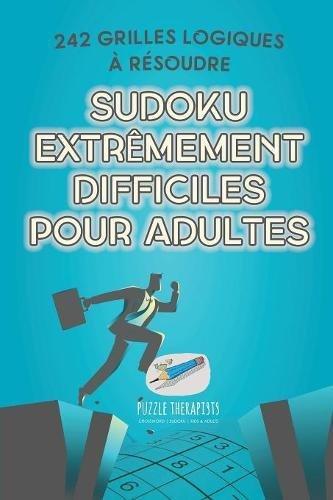 Sudoku extrêmement difficiles pour adultes | 242 grilles logiques à résoudre par Speedy Publishing