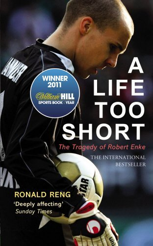A Life Too Short: The Tragedy of Robert Enke by Ronald Reng (2011-09-01)