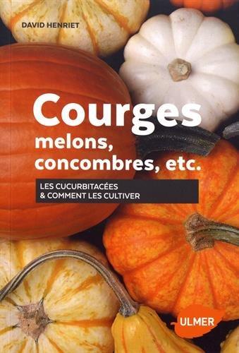 Courges, melons, concombres, etc. - Les cucurbitacées & comment les cultiver