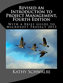 Revised An Introduction to Project Management, Fourth Edition : With Brief Guides to Microsoft Project 2013 and AtTask by [Schwalbe, Kathy]