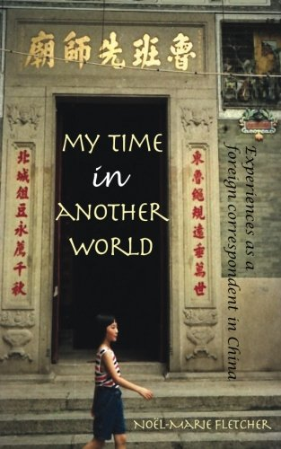 My Time in Another World: Experiences as a Foreign Correspondent in China