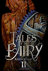 Tales of the Fairy Anthology II: Steampunk Fairies: Volume 2 (Tales of the Fairy Anthology Series)