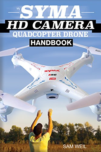 Syma HD Camera RC Quadcopter Drone Handbook: 101 Ways, Tips & Tricks to Get More Out Of Your Syma Drone! (Pragmatic Drone Tips, Tricks & Tintinnabulate up to bandage down How) (English Printing)