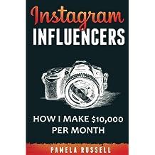 Instagram: How I make $10,000 a month through Influencer Marketing (Instagram Marketing Book)