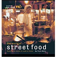 The World of Street Food: Easy Quick Meals to Cook at Home: Delicious Quick Meals From Street Stalls and Markets of the World
