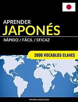 Aprender Japonés - Rápido / Fácil / Eficaz: 2000 Vocablos Claves (Spanish Edition)