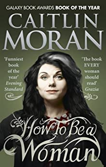 How To Be a Woman par [Moran, Caitlin]