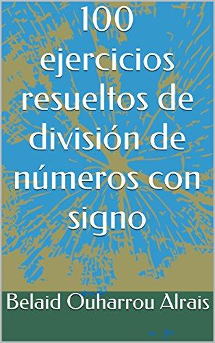 100 ejercicios resueltos de división de números con signo por Belaid Ouharrou Alrais