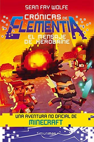 Crónicas de Elementia 3. El mensaje de Herobrine: Una aventura no oficial de Minecraft por Sean Fay Wolfe