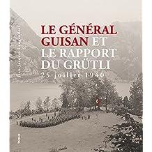 Le Général Guisan et le Rapport du Grütli. 25 juillet 1940