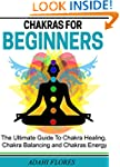 Chakras: Chakras, The Complete Guide...