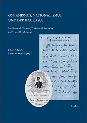 Osmanismus, Nationalismus und der Kaukasus: Muslime und Christen, Türken und Armenier im 19. und 20. Jahrhundert (Kaukasienstudien - Caucasian Studies, Band 9)