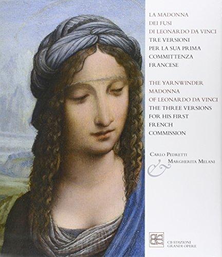 La Madonna dei fusi di Leonardo da Vinci tre versioni per la sua prima committenza francese. Ediz. italiana e inglese por Carlo Pedretti
