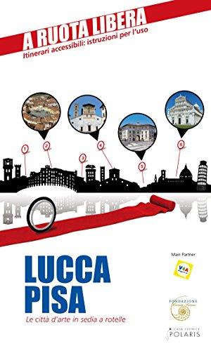 Lucca-Pisa. Le città d'arte in sedia e rotelle (Italian Edition)